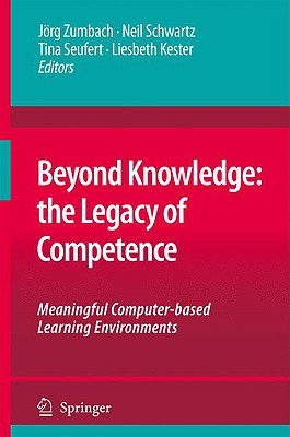 Beyond Knowledge: The Legacy of Competence By Zumbach, Jorg (EDT)/ Schwartz, Neil (EDT)/ Seufert, Tina (EDT)/ Kester, Liesbeth (EDT)